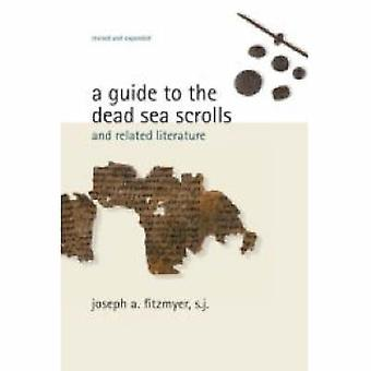 A Guide to the Dead Sea Scrolls and Related Literature by Joseph A. F