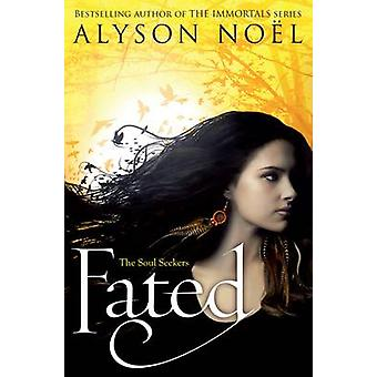 The Soul Seekers - Fated (Main Market Ed.) di Alyson Noel - 9781447206