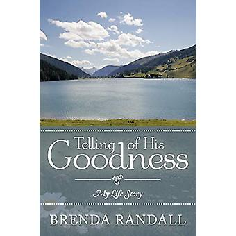 Telling of His Goodness - My Life Story by Brenda Randall - 9781462402
