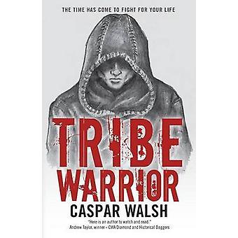 Tribe Warrior by Casper Walsh - 9781492326366 Book