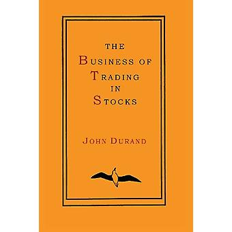 The Business of Trading in Stocks by John Durand - 9781614274629 Book