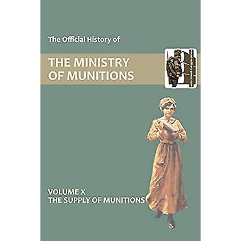 Official History of the Ministry of Munitions Volume X - The Supply of