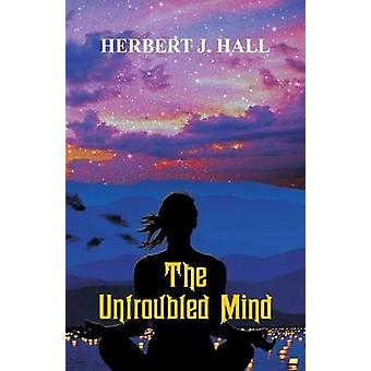 The Untroubled Mind by Herbert J Hall - 9789387513464 Book