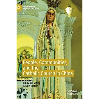 People - Communities - and the Catholic Church in China by Cindy Yik-