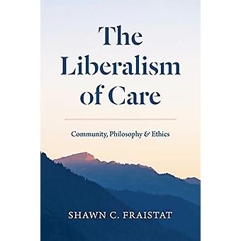 The Liberalism of Care by Shawn C. Fraistat