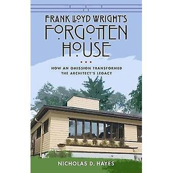 Frank Lloyd Wright's Forgotten House How an Omission Transformed the Architect's Legacy