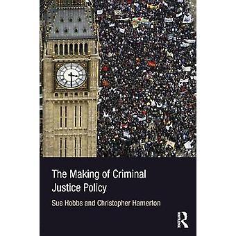 The Making of Criminal Justice Policy von Hobbs & Sue Home Office & UKHamerton & Christopher Kingston University & UK