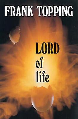 Lord of Life by Frank Topping & Illustrated by Alexander Grenfell & Illustrated by Noeline Kelly