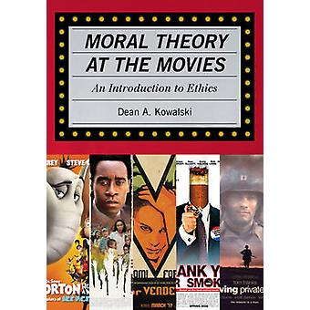 Moral Theory at the Movies  An Introduction to Ethics by Dean Kowalski