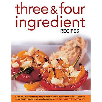 Three & Four Ingredient Recipes - Over 320 Mouthwatering Recipes T