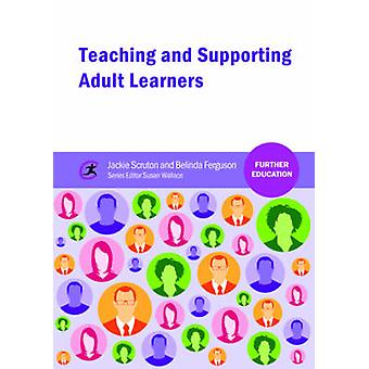 Teaching and Supporting Adult Learners by Jackie Scruton - Belinda Fe