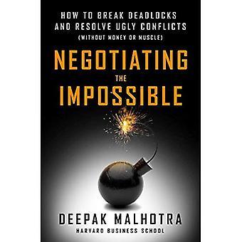 Förhandlingarna om det omöjliga: Hur att bryta dödlägen och lösa ful konflikter (utan pengar eller muskel)
