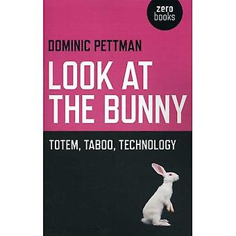 Look at the Bunny: Totem, Taboo, Technology
