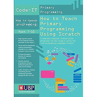 How to Teach Primary Programming Using Scratch: Teacher's Handbook (Code-IT Primary Programming) A complete KS2...