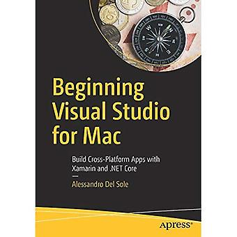 Beginning Visual Studio for� Mac: Build Cross-Platform Apps with Xamarin and .NET� Core