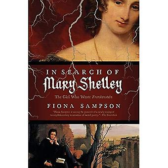 In Search of Mary Shelley:� The Girl Who Wrote Frankenstein