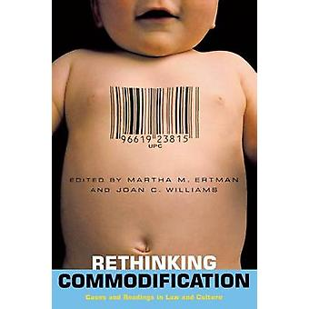 Rethinking Commodification Cases and Readings in Law and Culture by Ertman & Martha