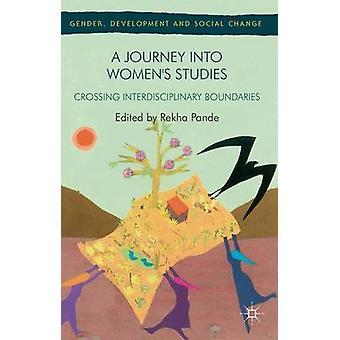 A Journey Into Womens Studies Crossing Interdisciplinary Boundaries by Pande & Rekha