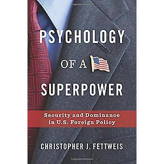 Psychologia supermocarstwa - bezpieczeństwo i dominacji w USA Po zagranicznych