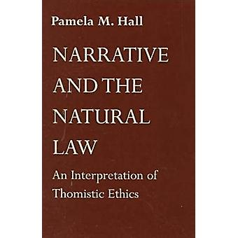 Narrative and the Natural Law An Interpretation of Thomistic Ethics by Hall & Pamela M.