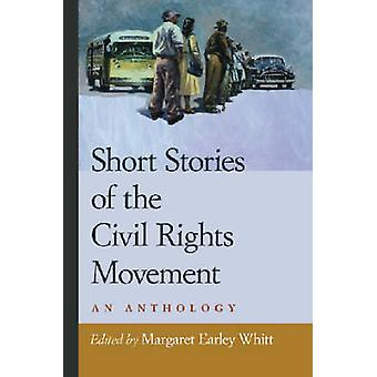 Short Stories of the Civil Rights Movement An Anthology by Whitt & Margaret Earley