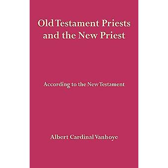 Old Testament Priests and the New Priest by Vanhoye & Albert Cardinal