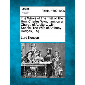 The Whole of The Trial of The Hon. Charles Wyndham on a Charge of Adultery with Sophia The Wife of Anthony Hodges Esq by Kenyon & Lord