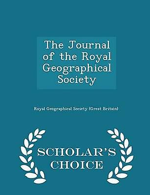 The Journal of the Royal Geographical Society  Scholars Choice Edition by Britain & Royal Geographical Society Gr