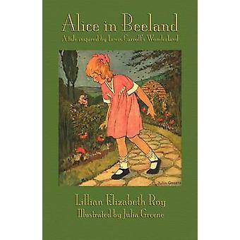 Alice in Beeland A Tale Inspired by Lewis Carrolls Wonderland by Roy & Lillian Elizabeth