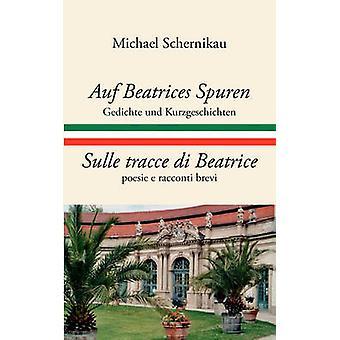 Auf Beatrices Spuren  Sulle tracce di Beatrice by Schernikau & Michael
