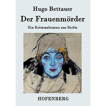 Der Frauenmrder von Bettauer & Hugo