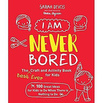 Jag är aldrig uttråkad: bästa någonsin hantverk och aktivitet boka för barn: 100 bra idéer för barn att göra när det finns ingenting att göra