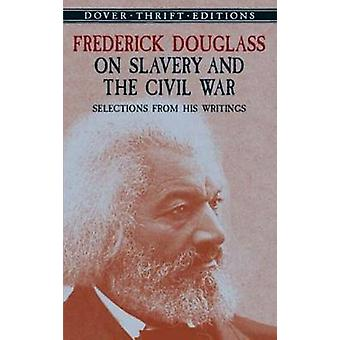 Frederick Douglass on Slavery and the Civil War - Selections from His