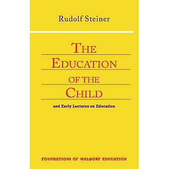 Education of the Child - And Early Lectures on Education by Rudolf Ste