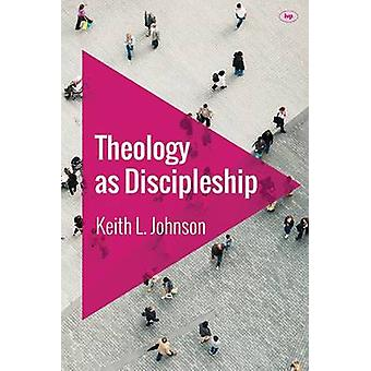 Theology as Discipleship by Keith L. Johnson - 9781783593941 Book