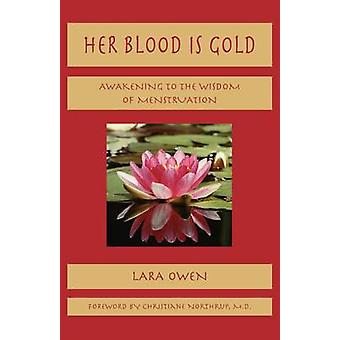 Her Blood is Gold - Awakening to the Wisdom of Menstruation by Lara Ow