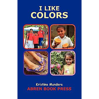 I Like Colors by Kristina Mundera - 9781937314057 Book