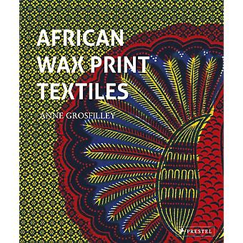 African Wax Print Textiles by Anne Grosfilley