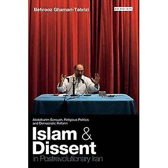 Islam and Dissent in Postrevolutionary Iran  Abdolkarim Soroush Religious Politics and Democratic Reform by Behrooz Ghamari Tabrizi