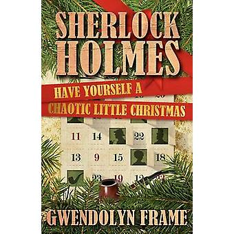 Sherlock Holmes Have Yourself a Chaotic Little Christmas by Frame & Gwendolyn