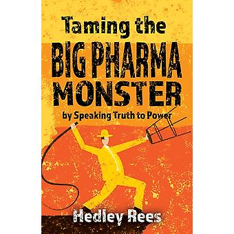 Taming The Big Pharma Monster by Speaking Truth to Power by Rees & Hedley