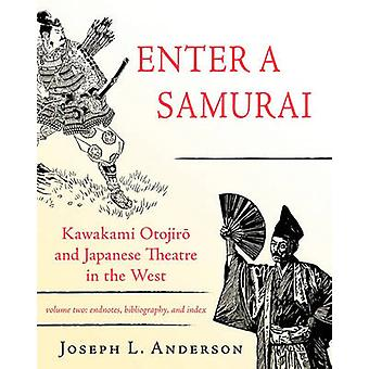 Enter a Samurai Kawakami Otojiro and Japanese Theatre in the West Volume 2 by Anderson & Joseph L.