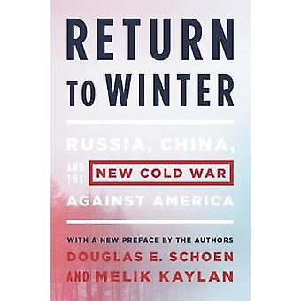 Return to Winter  Russia China and the New Cold War Against America by Douglas E Schoen & Melik Kaylan
