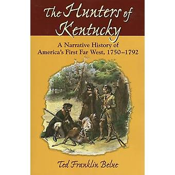 The Hunters of Kentucky - A Narrative History of America's First Far W
