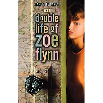 The Double Life of Zoe Flynn by Carey & Janet Lee