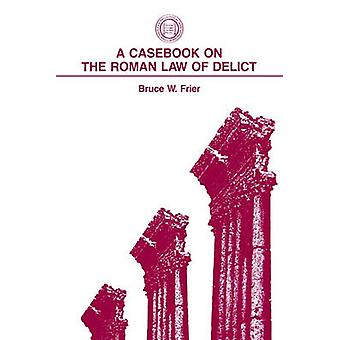 Ein Casebook on the Roman Law of Delict von Frier & Bruce W.