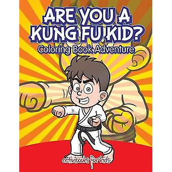 Are You a Kung Fu Kid Coloring Book Adventure de for Kids & Activibooks