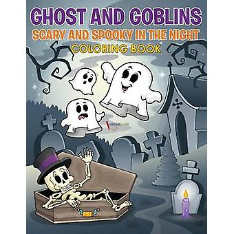 Ghost and Goblins Scary and Spooky In the Night von for Kids & Activibooks