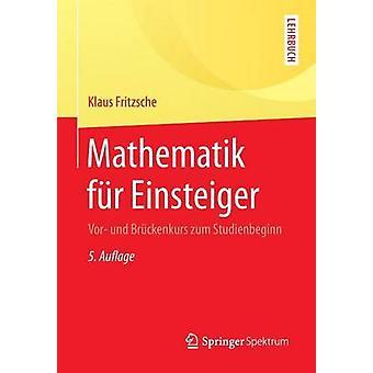 Mathematik fr Einsteiger  Vor und Brckenkurs zum Studienbeginn by Fritzsche & Klaus
