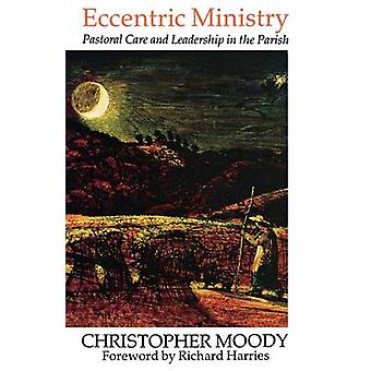 Eccentric Ministry Pastoral Care and Leadership in the Parish by Moody & Christopher